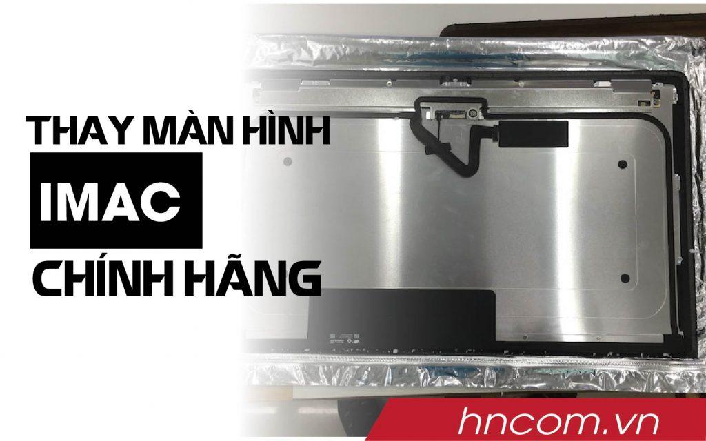 Thay màn hình IMAC tại Hà Nội chính hãng lấy ngay 1