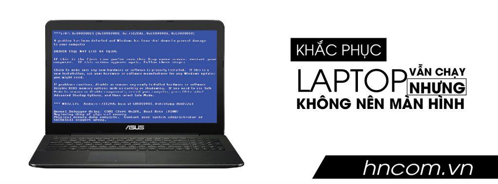 """Thật """"dễ dàng"""" nếu bạn dùng những cách này khắc phục lỗi laptop vẫn chạy nhưng không lên màn hình 1"""