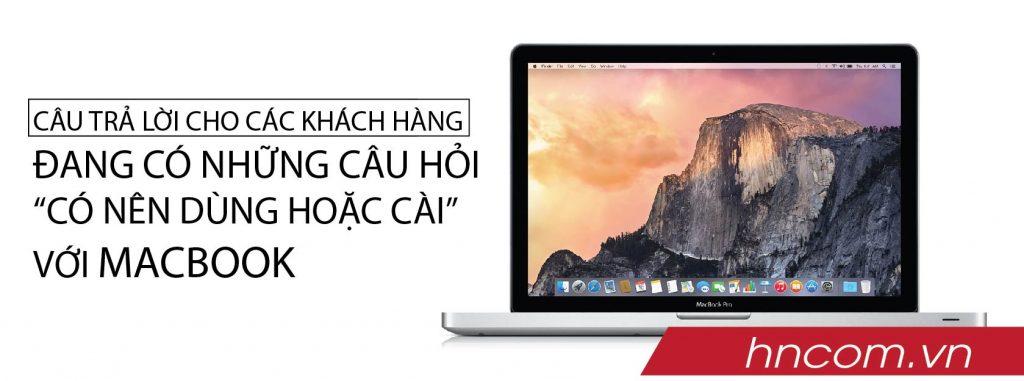 """Câu trả lời cho các khách hàng đang có những câu hỏi """"có nên dùng hoặc cài"""" với Macbook 1"""