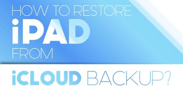 Bật mí cách restore iPad from icloud mà bạn không nên bỏ qua 1